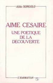 Aime Cesaire Une Poetique De La Decouverte - Couverture - Format classique