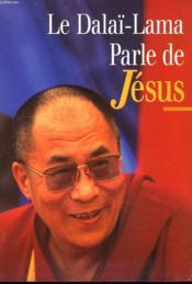 Le Dalaï-Lama Parle De Jesus. Une Perspective Bouddhiste Sur Les Enseignements De Jesus. - Couverture - Format classique