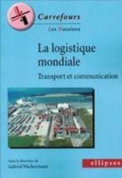 La logistique mondiale ; transport et communication - Couverture - Format classique