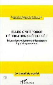 Elles Ont Epouse L'Education Specialisee ; Educatrices Et Femmes D'Educateurs Il Y A Cinquante Ans - Intérieur - Format classique