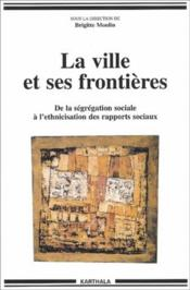 La Ville Et Ses Frontieres. De La Segregation Sociale A L'Ethnicisation Des Rapports Sociaux - Couverture - Format classique