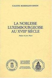 La noblesse luxembourgeoise au XVIII siècle - Couverture - Format classique