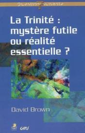 La trinite : mystere futile ou realite essentielle ? - Couverture - Format classique