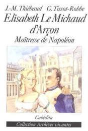 Elisabeth Le Michaud d'Arçon, maîtresse de Napoléon - Couverture - Format classique