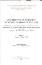 Architecture Et Beaux Arts A L'Apogee De Louis Xiv ; Edition Critique De La Correspondance Du Marquis De Louvois T.1 ; Annees 1683 Et 1684 - Couverture - Format classique