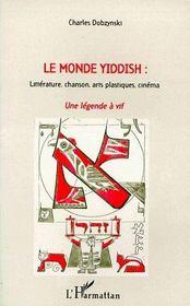 Le monde yiddish : une légende à vif ; littérature, chanson, arts plastiques, cinéma - Couverture - Format classique
