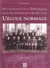 Des hussards de la République aux professeurs des écoles ; l'Ecole Normale - Couverture - Format classique