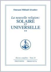 Oeuvres Completes T.24 ; La Nouvelle Religion : Solaire Et Universelle T.2 - Couverture - Format classique