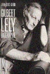 Gilbert Lely Biographie - Couverture - Format classique