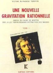 Une nouvelle gravitation rationnelle ; remise en cause de Newton par le loi Turpin-Desjean d'attraction des masses - Couverture - Format classique