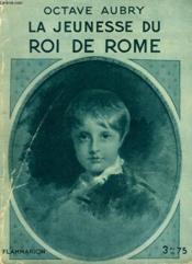 La Jeunesse Du Roi De Rome. Collection : Hier Et Aujourd'Hui. - Couverture - Format classique