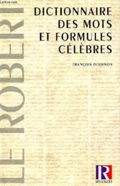 Le Dictionnaire Des Mots Et Formules Celebres ; 10e Edition Reliee - Couverture - Format classique