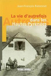La vie d'autrefois dans les hautes pyrenees - Couverture - Format classique