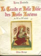 LA GRANDE ET BELLE BIBLE DES NOËLS ANCIENS DU XIIe AU XVIe SIECLE. - Couverture - Format classique