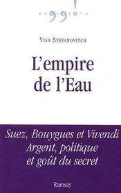L'empire de l'eau : suez, bouygues et vivendi ; argent, politique et gout du secret - Intérieur - Format classique