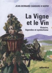 La vigne et le vin ; histoire, légende et symbolisme - Couverture - Format classique