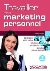 Vente livre :  Travailler son marketing personnel (2e édition)  - Chantal Rens
