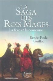 La saga des rois mages ; la fève et la couronne - Couverture - Format classique