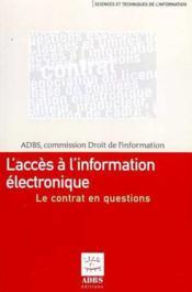 L'acces a l'information electronique : le contrat en questions ; sciences et techniques de l'information - Couverture - Format classique