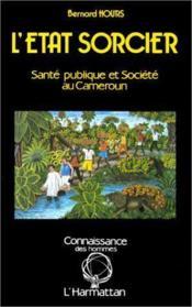 L'Etat sorcier ; santé publiqueet société au Cameroun - Couverture - Format classique