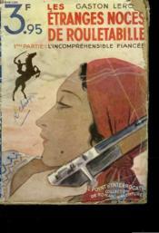 Les Etranges Noces De Rouletabille - Premiere Partie : L'Incomprehensible Fiancee - Couverture - Format classique