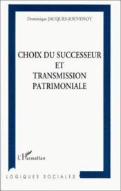 Choix du successeur et transmission patrimoniale - Couverture - Format classique