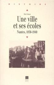 Une ville et ses ecoles ; Nantes 1830-1940 - Couverture - Format classique