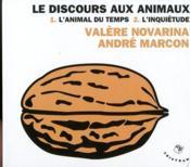 Discours aux animaux t.1 et t.2 ; l'animal du temps ; l'inquiétude - Couverture - Format classique