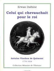 Celui qui chevauchait pour le roi ; Antoine Vinchon de Quemont - Intérieur - Format classique