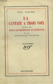 La Cantate A Trois Voix Suivie De Sous Le Rempart D'Athenes Et De Traductions Diverses. - Couverture - Format classique