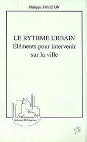 Le Rythme Urbain ; Elements Pour Intervenir Sur La Ville - Intérieur - Format classique
