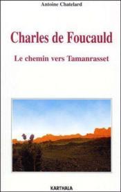 Charles de Foucauld ; le chemin vers Tamanrasset - Couverture - Format classique