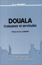 Douala ; croissance et servitudes - Couverture - Format classique