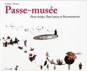 Le passe-musée ; passe temps, passe-passe et passementeries - Intérieur - Format classique