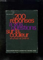 200 Reponses A Vos Questions Sur La Couleur En Photo Et Cinema. - Couverture - Format classique
