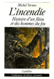 L'Incendie, Histoire D'Un Fleau Et Des Hommes Du Feu - Couverture - Format classique