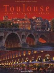 Toulouse hier, aujourd'hui, demain - Couverture - Format classique