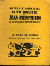 La Vie Inquiete De Jean Hermelin. 28 Bois Originaux De Raymond Tholliere. Le Livre De Demain N° 70. - Couverture - Format classique