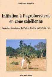 Initiation à l'agroforesterie en zone sahélienne ; les arbres des champs du plateau central au Burkina Faso - Couverture - Format classique
