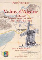 Valmy d'algérie (el kerma) ; un beau village... de France 1792-1830-1848-1962 - Couverture - Format classique