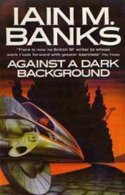 Vente livre :  AGAINST A DARK BACKGROUND  - Iain M. Banks
