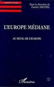 L'Europe Mediane ; Au Seuil De L'Europe - Intérieur - Format classique