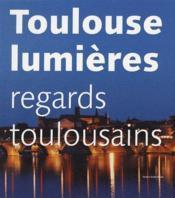 Toulouse lumières ; regards toulousains - Couverture - Format classique