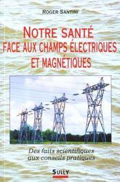 Notre sante face aux champs electriques et magnetiques - Intérieur - Format classique