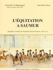 L'equitation a saumur. principes, conseils et pratiques des ecuyers de 1900 a 1972. - Intérieur - Format classique