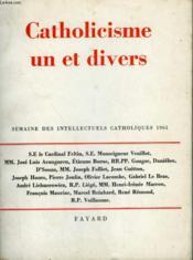 Catholicisme Un Et Divers. Semaine Des Intellectuels Catholiques 1961. - Couverture - Format classique