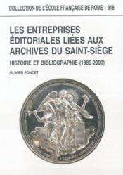 Les Entreprises Editoriales Liees Aux Archives Du Saint-Siege Histoire Et Bibliographie (1880-2000) - Couverture - Format classique