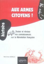 Aux armes citoyens ; testez et révisez vos connaissances sur la Révolution française - Intérieur - Format classique