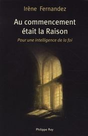 Au commencement était la raison ; pour une intelligence de la foi - Intérieur - Format classique