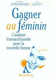 Gagner Au Feminin - 2eme Edition - L'Analyse Transactionnelle Pour La Nouvelle Femme - Intérieur - Format classique
